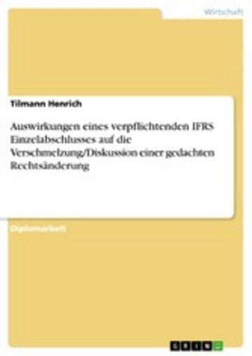 eBook Auswirkungen eines verpflichtenden IFRS Einzelabschlusses auf die Verschmelzung/Diskussion einer gedachten Rechtsänderung Cover