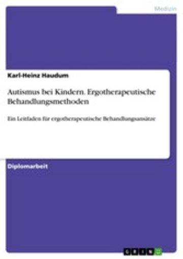 eBook Autismus bei Kindern. Ergotherapeutische Behandlungsmethoden Cover