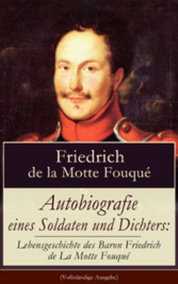 eBook Autobiografie eines Soldaten und Dichters: Lebensgeschichte des Baron Friedrich de La Motte Fouqué (Vollständige Ausgabe) Cover