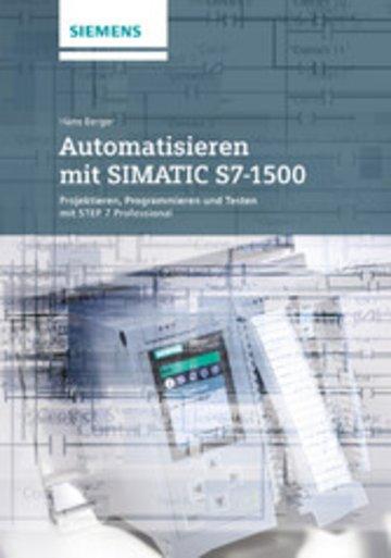 eBook Automatisieren mit SIMATIC S7-1500 Projektieren, Programmieren und Testen mit STEP 7 Professional V12 Cover