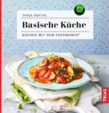 Basische Küche - Kochen mit dem Thermomix® von Tanja Dostal - ePUB ...