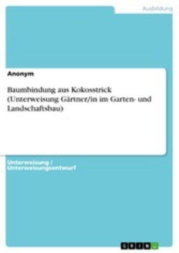 eBook Baumbindung aus Kokosstrick (Unterweisung Gärtner/in im Garten- und Landschaftsbau) Cover