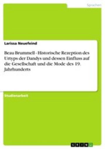 eBook Beau Brummell - Historische Rezeption des Urtyps der Dandys und dessen Einfluss auf die Gesellschaft und die Mode des 19. Jahrhunderts Cover