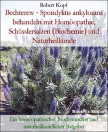 eBook Bechterew - Spondylitis ankylosans behandeln mit Homöopathie, Schüsslersalzen (Biochemie) und Naturheilkunde Cover