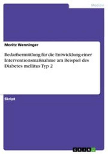eBook Bedarfsermittlung für die Entwicklung einer Interventionsmaßnahme am Beispiel des Diabetes mellitus Typ 2 Cover