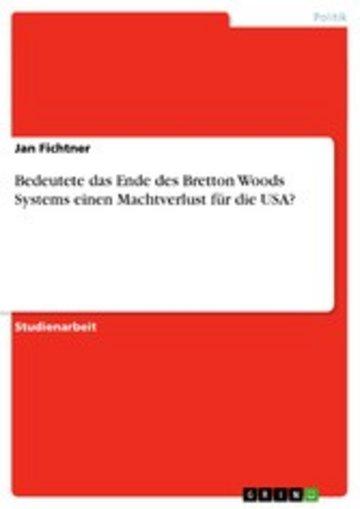eBook Bedeutete das Ende des Bretton Woods Systems einen Machtverlust für die USA? Cover