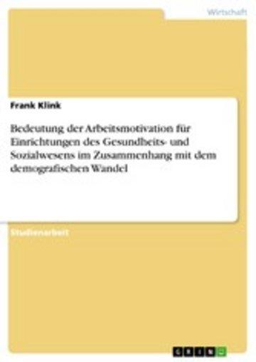 eBook Bedeutung der Arbeitsmotivation für Einrichtungen des Gesundheits- und Sozialwesens im Zusammenhang mit dem demografischen Wandel Cover