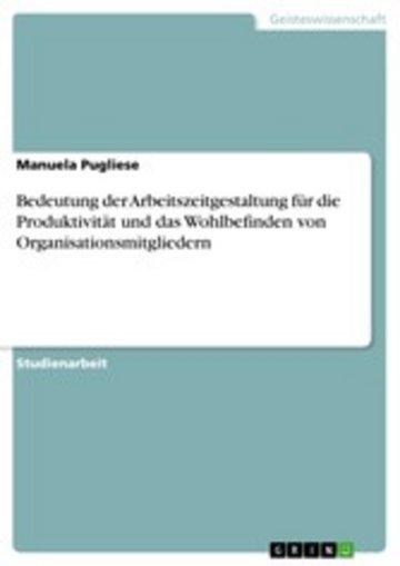 eBook Bedeutung der Arbeitszeitgestaltung für die Produktivität und das Wohlbefinden von Organisationsmitgliedern Cover