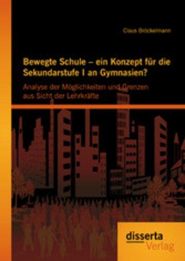 eBook Bewegte Schule - ein Konzept für die Sekundarstufe I an Gymnasien?: Analyse der Möglichkeiten und Grenzen aus Sicht der Lehrkräfte Cover
