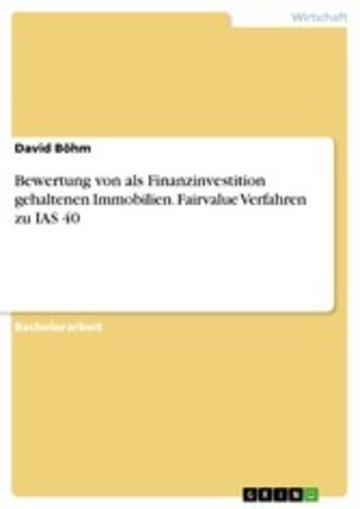 eBook Bewertung von als Finanzinvestition gehaltenen Immobilien. Fairvalue Verfahren zu IAS 40 Cover