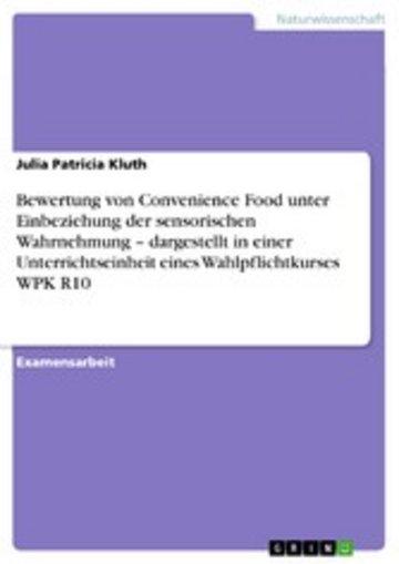 eBook Bewertung von Convenience Food unter Einbeziehung der sensorischen Wahrnehmung - dargestellt in einer Unterrichtseinheit eines Wahlpflichtkurses WPK R10 Cover