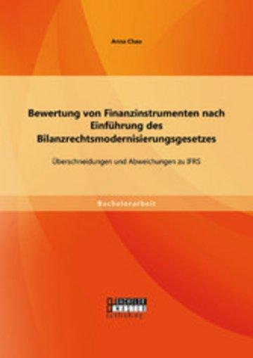 eBook Bewertung von Finanzinstrumenten nach Einführung des Bilanzrechtsmodernisierungsgesetzes: Übeschneidungen und Abweichungen zu IFRS Cover