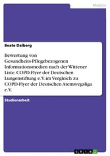 eBook Bewertung von Gesundheits-Pflegebezogenen Informationsmedien nach der Wittener Liste. COPD-Flyer der Deutschen Lungenstiftung e.V. im Vergleich zu COPD-Flyer der Deutschen Atemwegsliga e.V. Cover