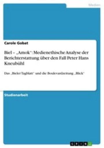 eBook Biel - 'Amok': Medienethische Analyse der Berichterstattung über den Fall Peter Hans Kneubühl Cover