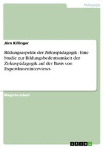 eBook Bildungsaspekte der Zirkuspädagogik - Eine Studie zur Bildungsbedeutsamkeit der Zirkuspädagogik auf der Basis von ExpertInneninterviews Cover