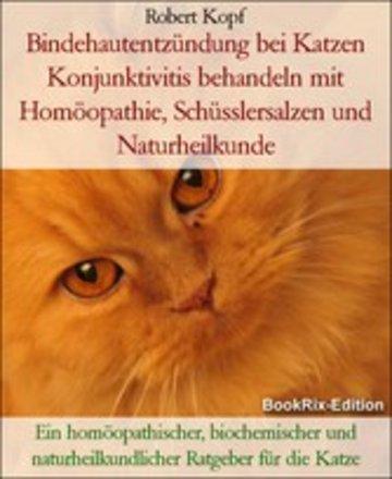 eBook Bindehautentzündung bei Katzen Konjunktivitis behandeln mit Homöopathie, Schüsslersalzen und Naturheilkunde Cover