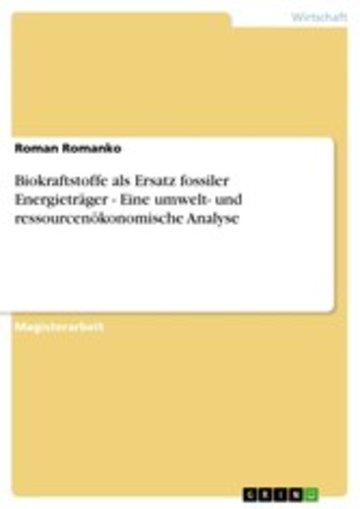 eBook Biokraftstoffe als Ersatz fossiler Energieträger - Eine umwelt- und ressourcenökonomische Analyse Cover