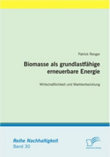 eBook Biomasse als grundlastfähige erneuerbare Energie: Wirtschaftlichkeit und Marktentwicklung Cover