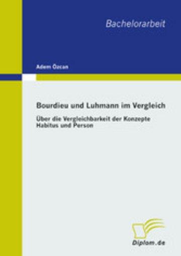 eBook Bourdieu und Luhmann im Vergleich: Über die Vergleichbarkeit der Konzepte Habitus und Person Cover