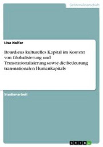 eBook Bourdieus kulturelles Kapital im Kontext von Globalisierung und Transnationalisierung sowie die Bedeutung transnationalen Humankapitals Cover