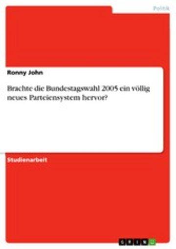 eBook Brachte die Bundestagswahl 2005 ein völlig neues Parteiensystem hervor? Cover