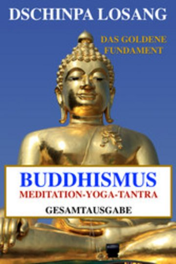 eBook Buddhismus Meditation Yoga Tantra. Das goldene Fundament - Gesamtausgabe Cover