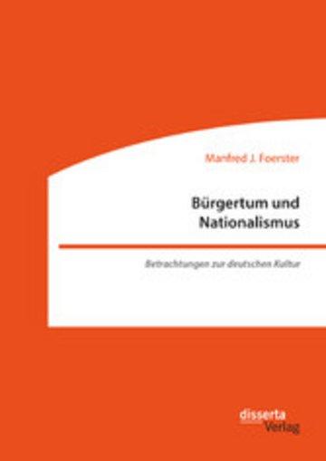 eBook Bürgertum und Nationalismus. Betrachtungen zur deutschen Kultur Cover