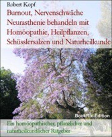 eBook Burnout, Nervenschwäche Neurasthenie behandeln mit Homöopathie, Heilpflanzen, Schüsslersalzen und Naturheilkunde Cover