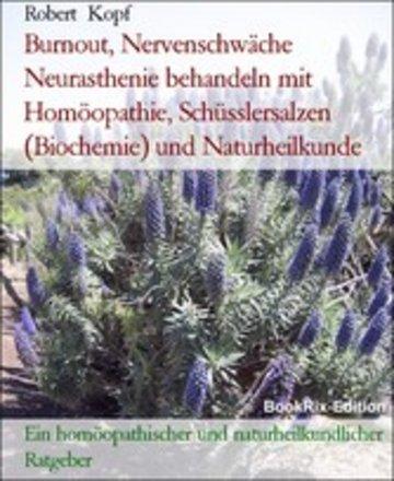 eBook Burnout, Nervenschwäche Neurasthenie behandeln mit Homöopathie, Schüsslersalzen (Biochemie) und Naturheilkunde Cover