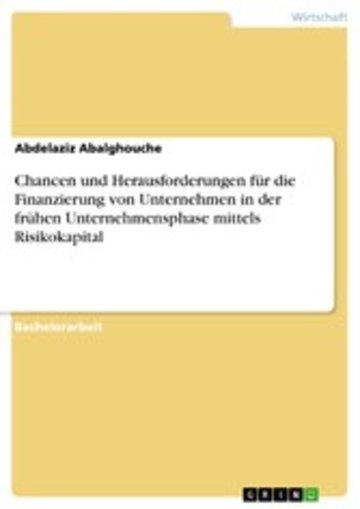 eBook Chancen und Herausforderungen für die Finanzierung von Unternehmen in der frühen Unternehmensphase mittels Risikokapital Cover