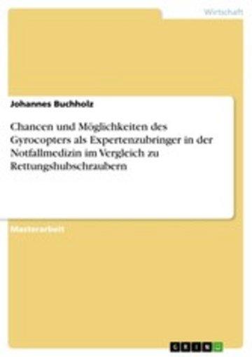 eBook Chancen und Möglichkeiten des Gyrocopters als Expertenzubringer in der Notfallmedizin im Vergleich zu Rettungshubschraubern Cover