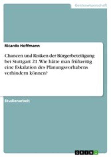 eBook Chancen und Risiken der Bürgerbeteiligung bei Stuttgart 21. Wie hätte man frühzeitig eine Eskalation des Planungsvorhabens verhindern können? Cover