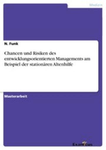 eBook Chancen und Risiken des entwicklungsorientierten Managements am Beispiel der stationären Altenhilfe Cover
