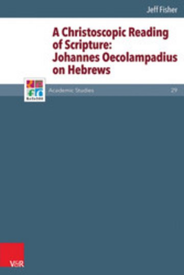 eBook A Christoscopic Reading of Scripture: Johannes Oecolampadius on Hebrews Cover