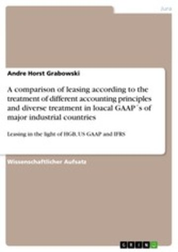 eBook A comparison of leasing according to the treatment of different accounting principles and diverse treatment in loacal GAAP´s of major industrial countries Cover