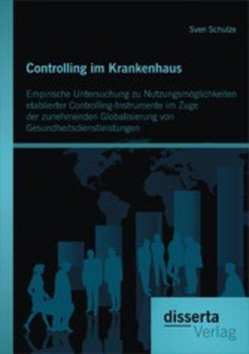 eBook Controlling im Krankenhaus: Empirische Untersuchung zu Nutzungsmöglichkeiten etablierter Controlling-Instrumente im Zuge der zunehmenden Globalisierung von Gesundheitsdienstleistungen Cover