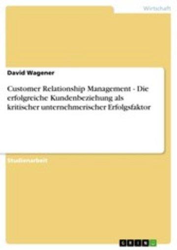eBook Customer Relationship Management - Die erfolgreiche Kundenbeziehung als kritischer unternehmerischer Erfolgsfaktor Cover