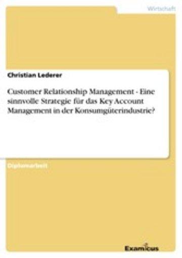 eBook Customer Relationship Management - Eine sinnvolle Strategie für das Key Account Management in der Konsumgüterindustrie? Cover