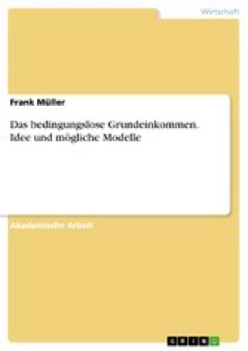 eBook Das bedingungslose Grundeinkommen. Idee und mögliche Modelle Cover