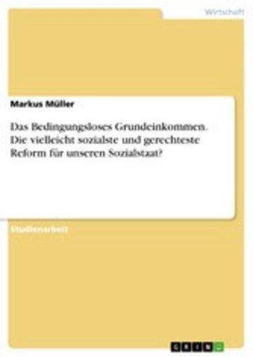 eBook Das Bedingungsloses Grundeinkommen. Die vielleicht sozialste und gerechteste Reform für unseren Sozialstaat? Cover