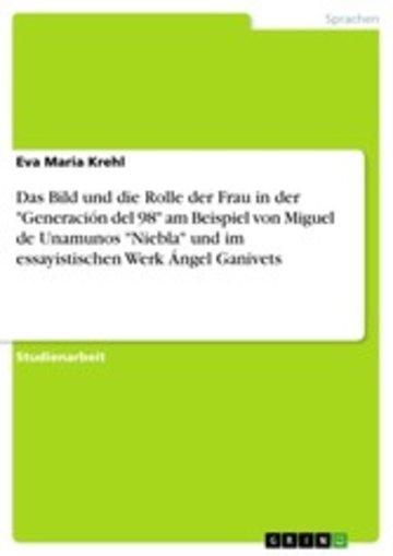 eBook Das Bild und die Rolle der Frau in der 'Generación del 98' am Beispiel von Miguel de Unamunos 'Niebla' und im essayistischen Werk Ángel Ganivets Cover