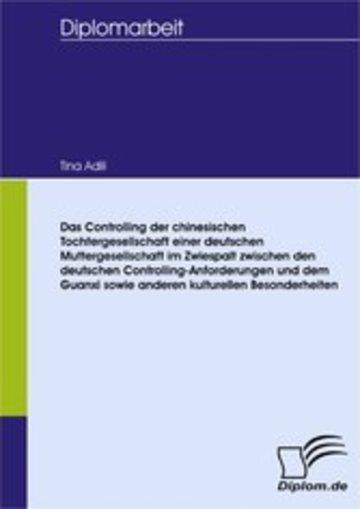 eBook Das Controlling der chinesischen Tochtergesellschaft einer deutschen Muttergesellschaft im Zwiespalt zwischen den deutschen Controlling-Anforderungen und dem Guanxi sowie anderen kulturellen Besonderheiten Cover
