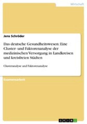 eBook Das deutsche Gesundheitswesen: Eine Cluster- und Faktorenanalyse der medizinischen Versorgung in Landkreisen und kreisfreien Städten Cover