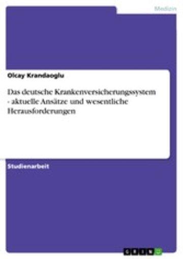 eBook Das deutsche Krankenversicherungssystem - aktuelle Ansätze und wesentliche Herausforderungen Cover
