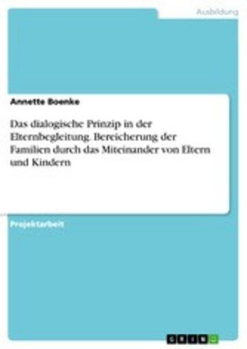 eBook Das dialogische Prinzip in der Elternbegleitung. Bereicherung der Familien durch das Miteinander von Eltern und Kindern Cover