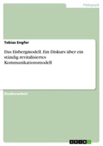 eBook Das Eisbergmodell. Ein Diskurs über ein ständig revitalisiertes Kommunikationsmodell Cover