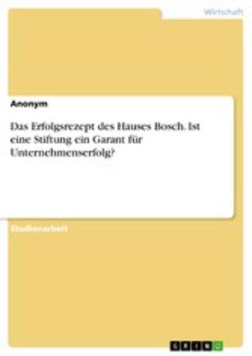 eBook Das Erfolgsrezept des Hauses Bosch. Ist eine Stiftung ein Garant für Unternehmenserfolg? Cover
