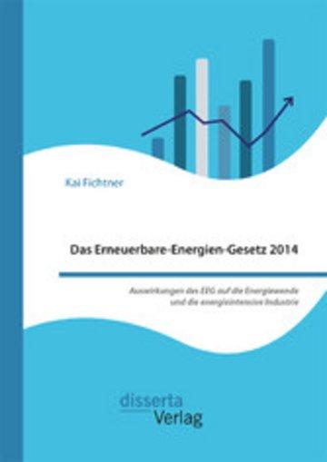 eBook Das Erneuerbare-Energien-Gesetz 2014 - Auswirkungen des EEG auf die Energiewende und die energieintensive Industrie Cover
