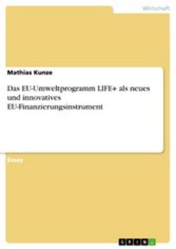 eBook Das EU-Umweltprogramm LIFE+ als neues und innovatives EU-Finanzierungsinstrument Cover