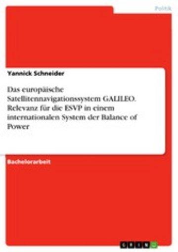eBook Das europäische Satellitennavigationssystem GALILEO. Relevanz für die ESVP in einem internationalen System der Balance of Power Cover